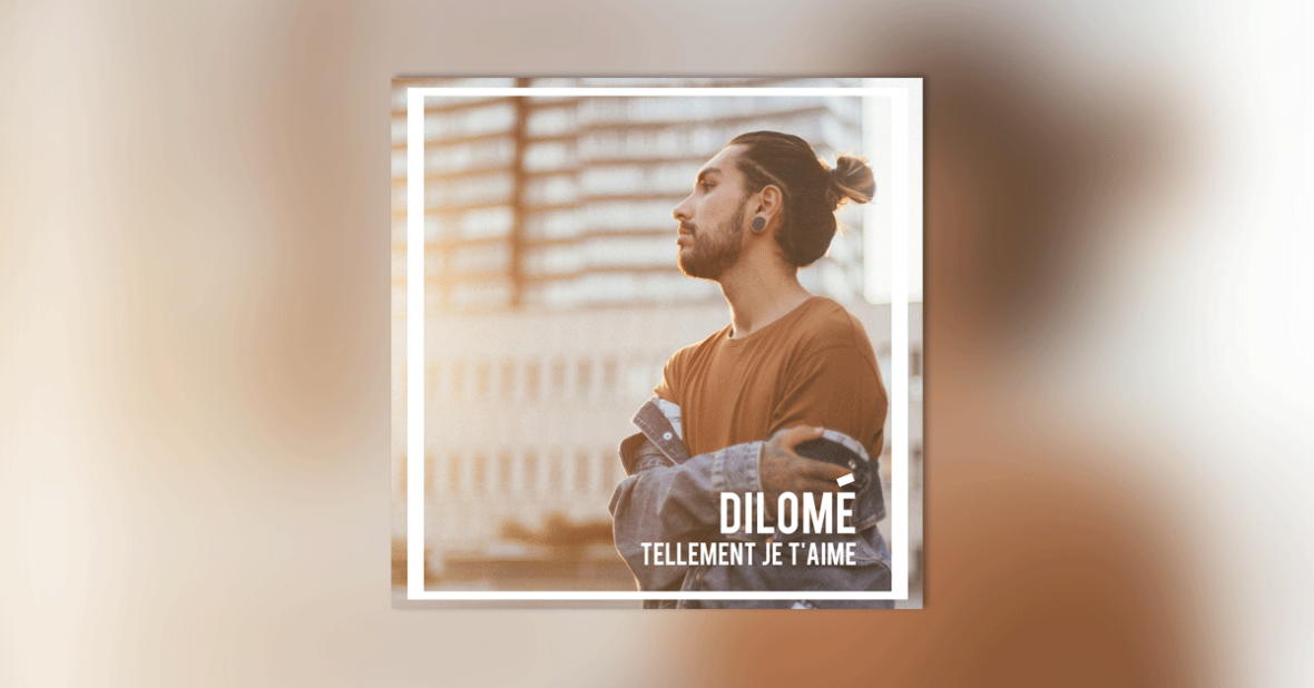 Single « Tellement je t'aime » de Dilomé